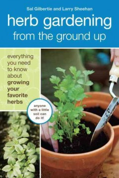 Herb gardening from the ground up : everything you need to know about growing your favorite herbs book cover