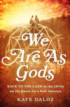 We are as gods : back to the land in the 1970s on the quest for a new America book cover