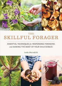 The skillful forager : essential techniques for responsible foraging and making the most of your wild edibles book cover