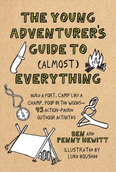 The young adventurer's guide to (almost) everything : build a fort, camp like a champ, poop in the woods--45 action-packed outdoor activities book cover