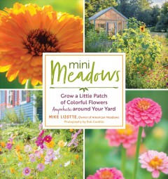 Mini meadows : grow a little patch of colorful flowers anywhere around your yard book cover
