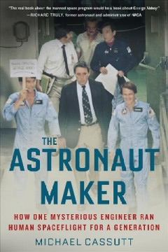 The astronaut maker : how one mysterious engineer ran human spaceflight for a generation book cover