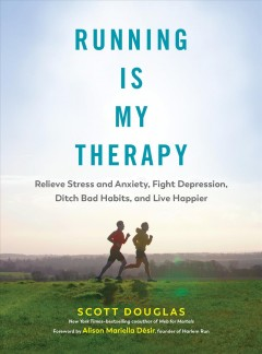 Running is my therapy : relieve stress and anxiety, fight depression, ditch bad habits, and live happier book cover