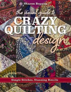 Visual guide to Crazy Quilting Design: simple Stitches, Stunning Results book cover