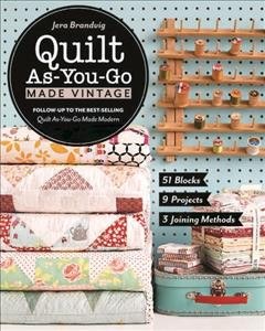 Quilt as-you-go made vintage : 51 blocks, 9 projects, 3 joining methods book cover