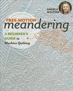 Free-motion meandering : a beginners guide to machine quilting book cover