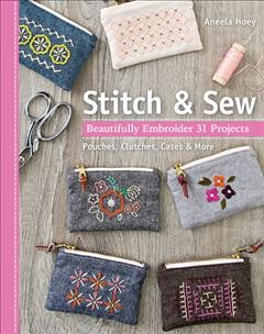 Stitch & sew : beautifully embroider 31 projects book cover