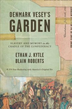 Denmark Vesey's garden : slavery and memory in the cradle of the Confederacy book cover
