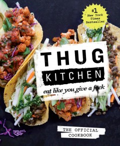 Thug Kitchen : eat like you give a f*ck : the official cookbook. book cover