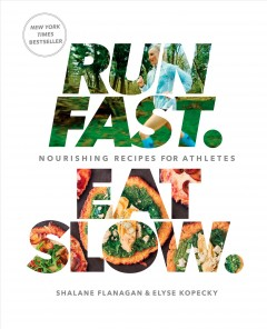 Run fast, eat slow : nourishing recipes for athletes book cover