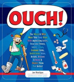 Ouch! : the weird & wild ways your body deals with agonizing aches, ferocious fevers, lousy lumps, crummy colds, bothersome bites, breaks, bruises & burns & makes them feel better book cover