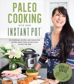Paleo cooking with your Instant Pot® : 80 incredible gluten- and grain-free recipes made twice as delicious in half the time book cover
