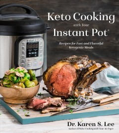 Keto cooking with your Instant Pot : recipes for fast and flavorful Ketogenic meals book cover