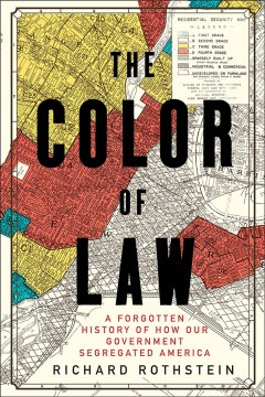 Catalog record for The color of law : a forgotten history of how our government segregated America