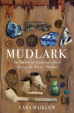 Mudlark : in search of London's past along the River Thames book cover