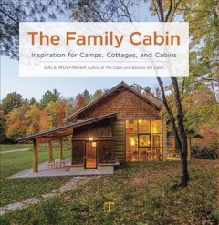 The family cabin : inspiration for camps, cottages, and cabins book cover
