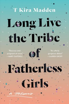 Long live the tribe of fatherless girls : a memoir book cover