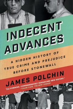 Catalog record for Indecent advances : a hidden history of true crime and prejudice before Stonewall