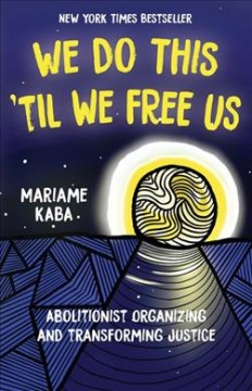 We do this 'til we free us : abolitionist organizing and transforming justice book cover