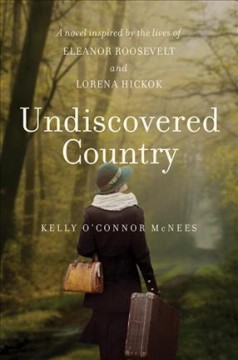 Undiscovered country : a novel inspired by the lives of Eleanor Roosevelt and Lorena Hickok book cover