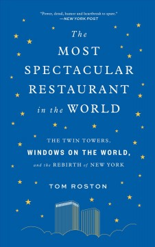 Catalog record for The most spectacular restaurant in the world : the Twin Towers, Windows on the World, and the rebirth of New York