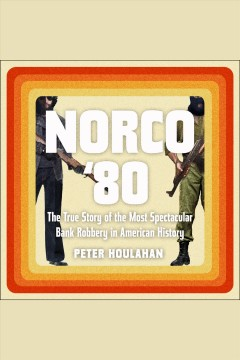 Catalog record for Norco '80 : the true story of the most spectacular bank robbery in American history