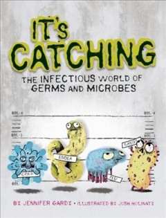 It's catching : the infectious world of germs and microbes book cover