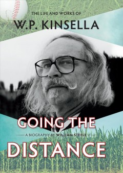 Going the distance : The Life and Works of W.P. Kinsella book cover