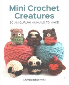 Mini crochet creatures : 30 amigurumi animals to make book cover