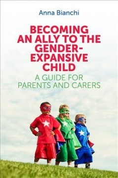 Becoming an ally to the gender-expansive child : a guide for parents and carers book cover
