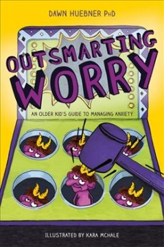Catalog record for Outsmarting worry : an older kid's guide to managing anxiety