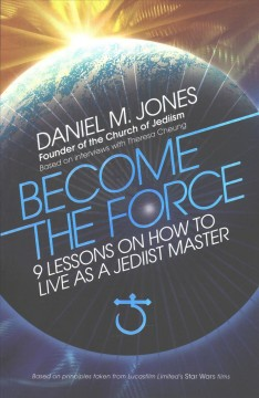 Become the Force : 9 lessons on how to live as a Jediist master book cover