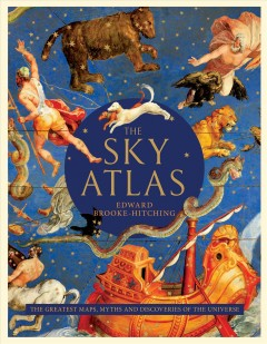 The sky atlas : the greatest maps, myths and discoveries of the universe book cover