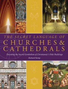 The secret language of churches & cathedrals : decoding the sacred symbolism of Christianity's holy buildings book cover