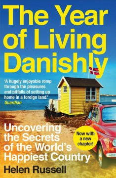 The year of living Danishly : uncovering the secrets of the world's happiest country book cover