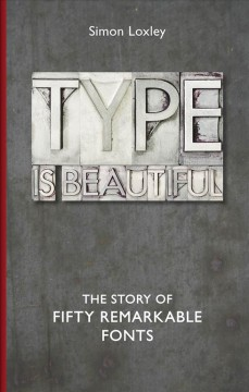 Type is beautiful : the story of fifty remarkable fonts book cover