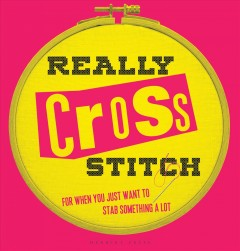 Really cross stitch : for when you just want to stab something a lot book cover