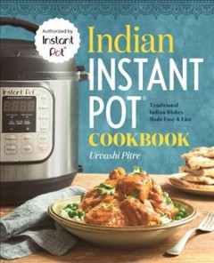 Indian Instant Pot® cookbook : traditional Indian dishes made easy & fast book cover