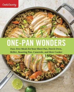 One-pan wonders : fuss-free meals for your sheet pan, Dutch oven, skillet, roasting pan, casserole, and slow cooker book cover