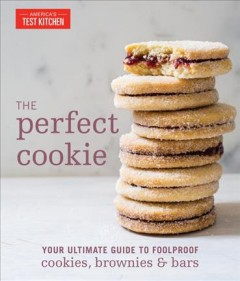 The perfect cookie : your ultimate guide to foolproof cookies, brownies & bars book cover
