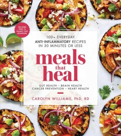 Meals that heal : 100+ everyday anti-inflammatory recipes in 30 minutes or less : gut health, brain health, cancer prevention, heart health book cover
