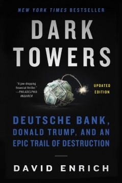 Dark towers : Deutsche Bank, Donald Trump, and an epic trail of destruction