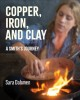 Copper, iron, and clay : a Smith's journey