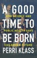 A good time to be born : how science and public health gave children a future
