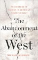 The abandonment of the West : the history of an idea in American foreign policy
