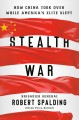 Stealth war : how China took over while America