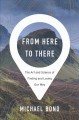 From here to there : the art and science of finding and losing our way