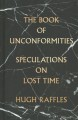 The book of unconformities : speculations on lost time