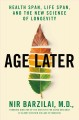 Age later : health span, life span, and the new science of longevity
