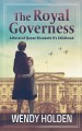 The royal governess : a novel of Queen Elizabeth II's childhood